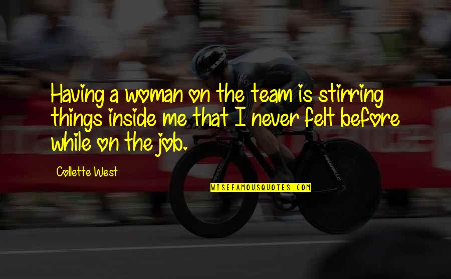 Team Sports Quotes By Collette West: Having a woman on the team is stirring