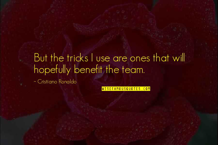 Team Sports Quotes By Cristiano Ronaldo: But the tricks I use are ones that