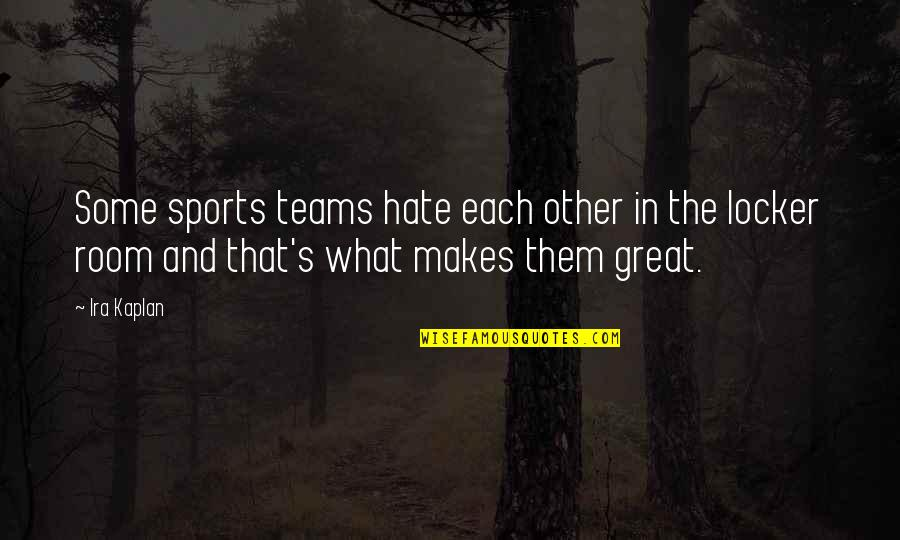 Team Sports Quotes By Ira Kaplan: Some sports teams hate each other in the