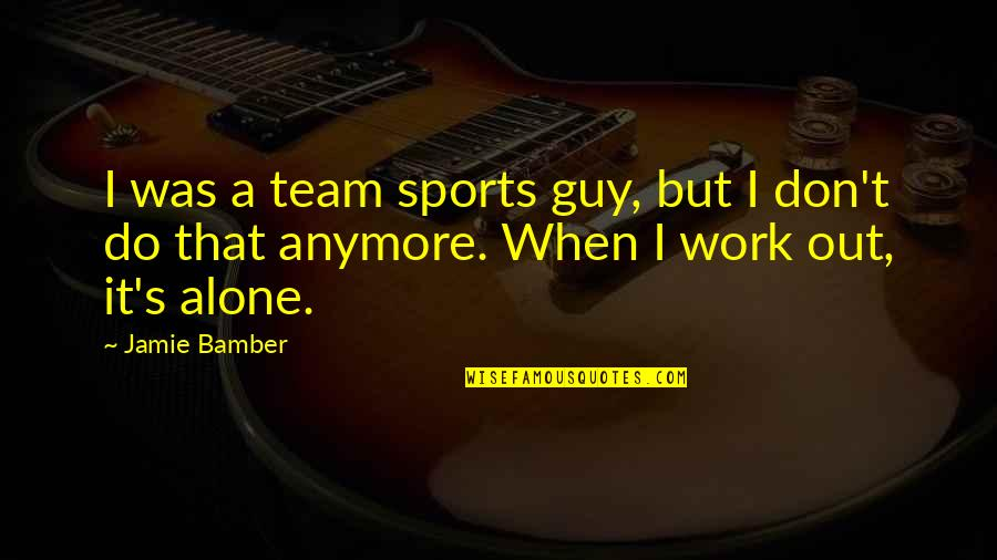 Team Sports Quotes By Jamie Bamber: I was a team sports guy, but I