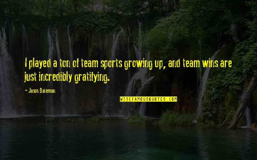 Team Sports Quotes By Jason Bateman: I played a ton of team sports growing
