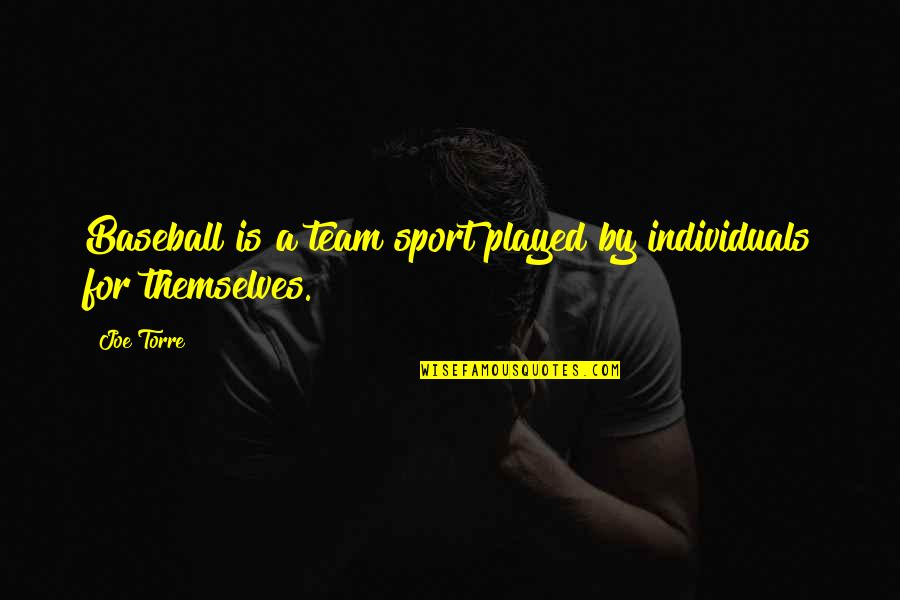 Team Sports Quotes By Joe Torre: Baseball is a team sport played by individuals
