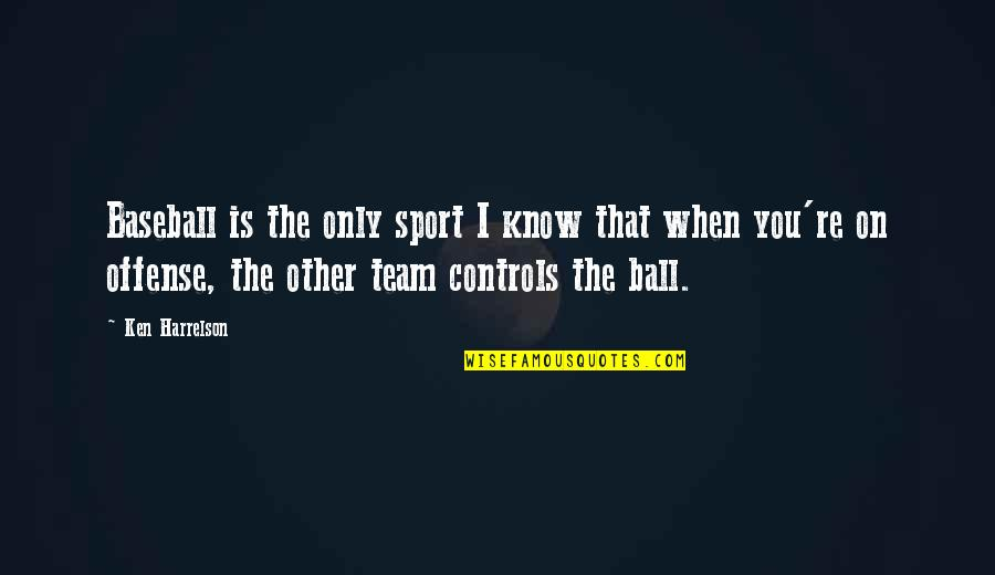 Team Sports Quotes By Ken Harrelson: Baseball is the only sport I know that