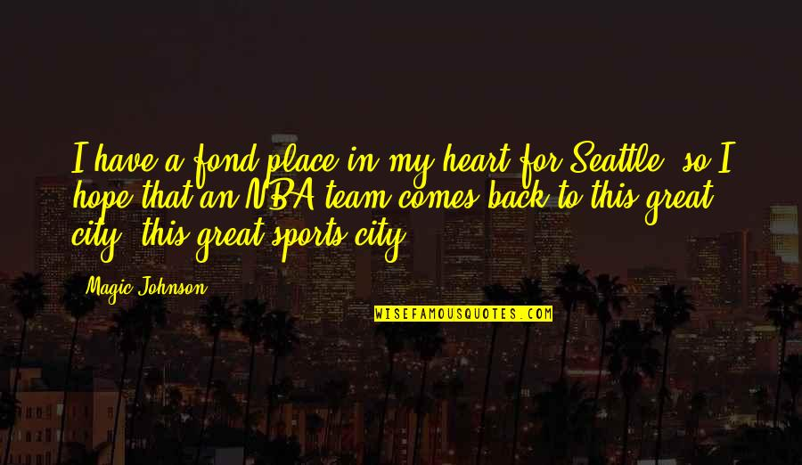 Team Sports Quotes By Magic Johnson: I have a fond place in my heart