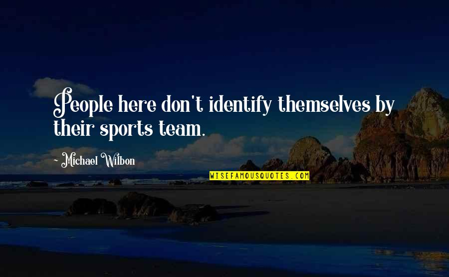 Team Sports Quotes By Michael Wilbon: People here don't identify themselves by their sports
