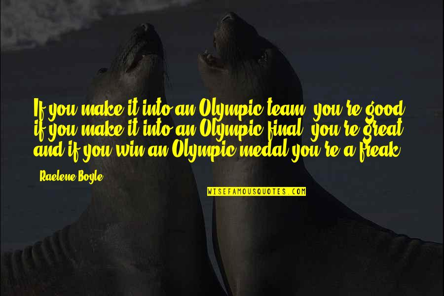 Team Sports Quotes By Raelene Boyle: If you make it into an Olympic team,