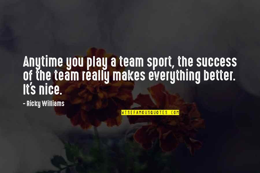 Team Sports Quotes By Ricky Williams: Anytime you play a team sport, the success
