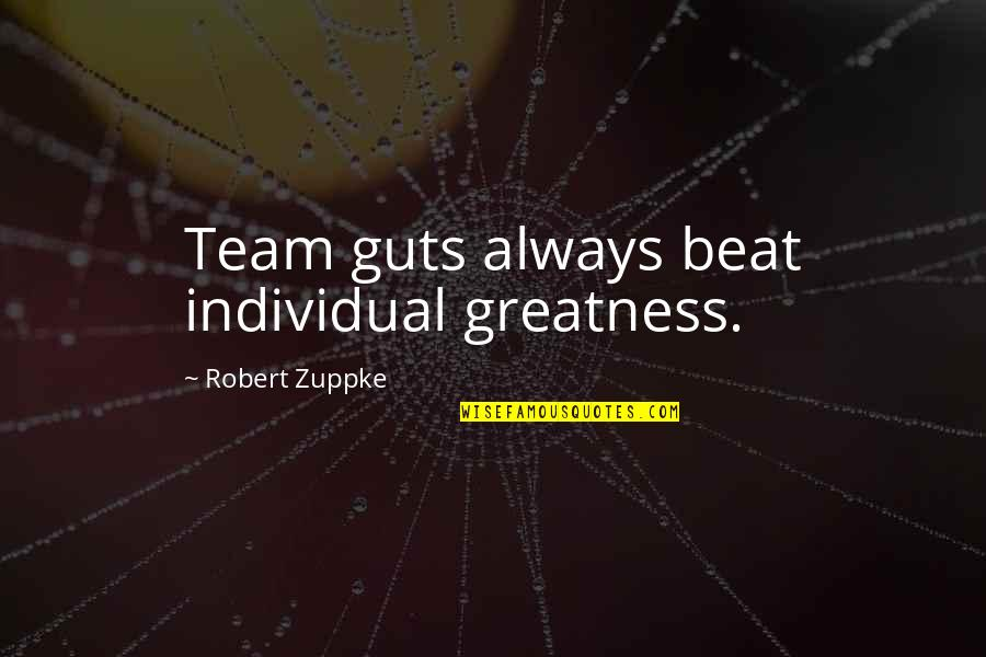 Team Sports Quotes By Robert Zuppke: Team guts always beat individual greatness.