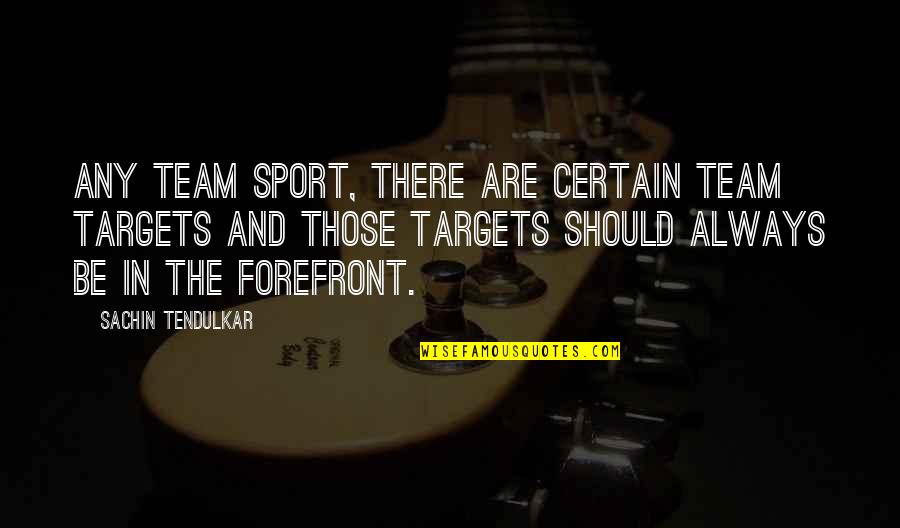 Team Sports Quotes By Sachin Tendulkar: Any team sport, there are certain team targets