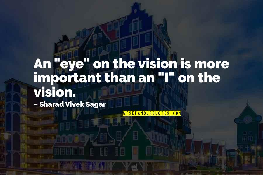 "Team Sports Quotes By Sharad Vivek Sagar: An ""eye"" on the vision is more important"