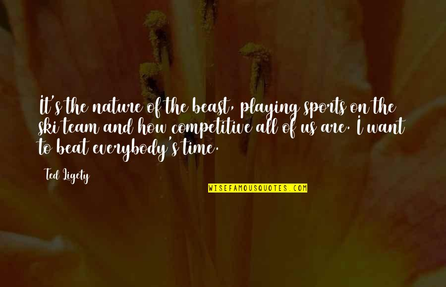 Team Sports Quotes By Ted Ligety: It's the nature of the beast, playing sports