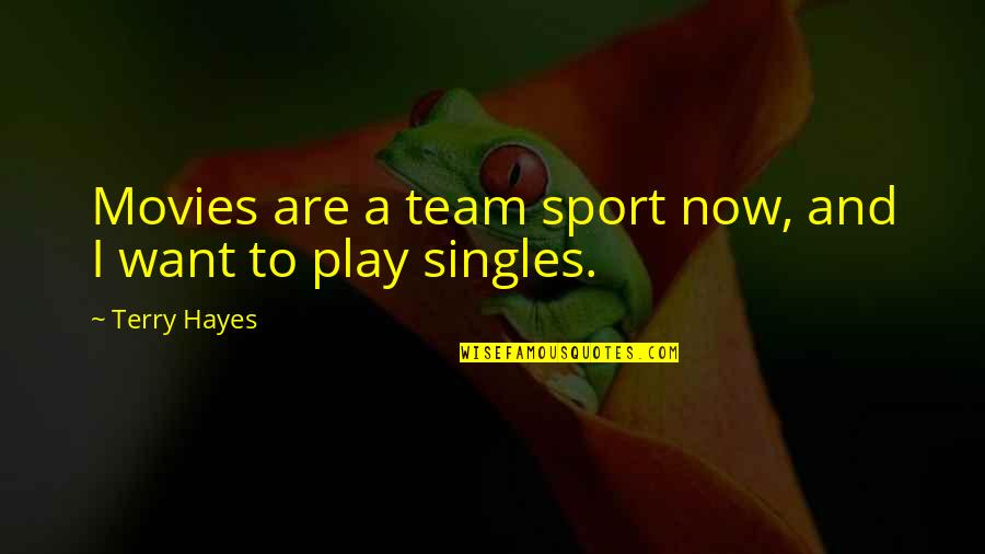 Team Sports Quotes By Terry Hayes: Movies are a team sport now, and I