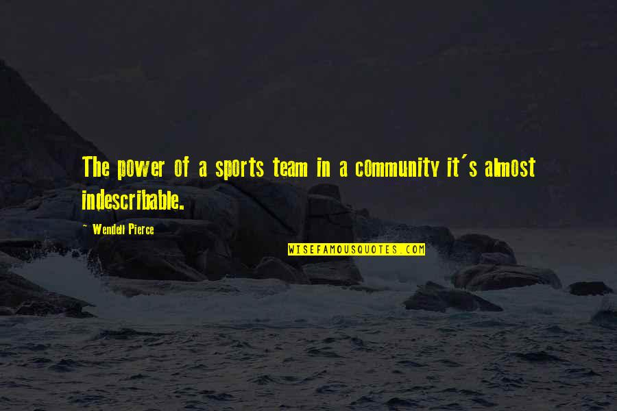 Team Sports Quotes By Wendell Pierce: The power of a sports team in a