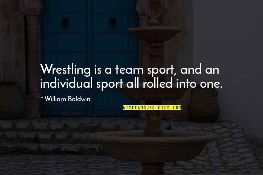 Team Sports Quotes By William Baldwin: Wrestling is a team sport, and an individual