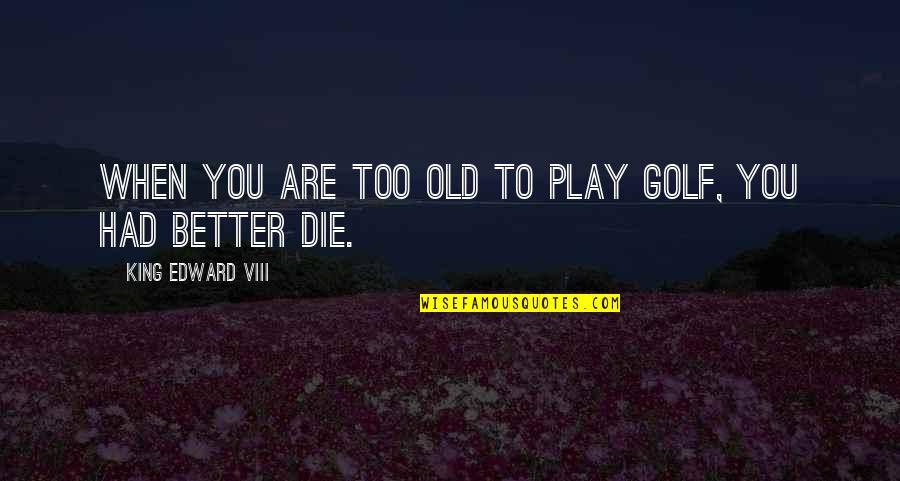 Team Usa Lacrosse Quotes By King Edward VIII: When you are too old to play golf,