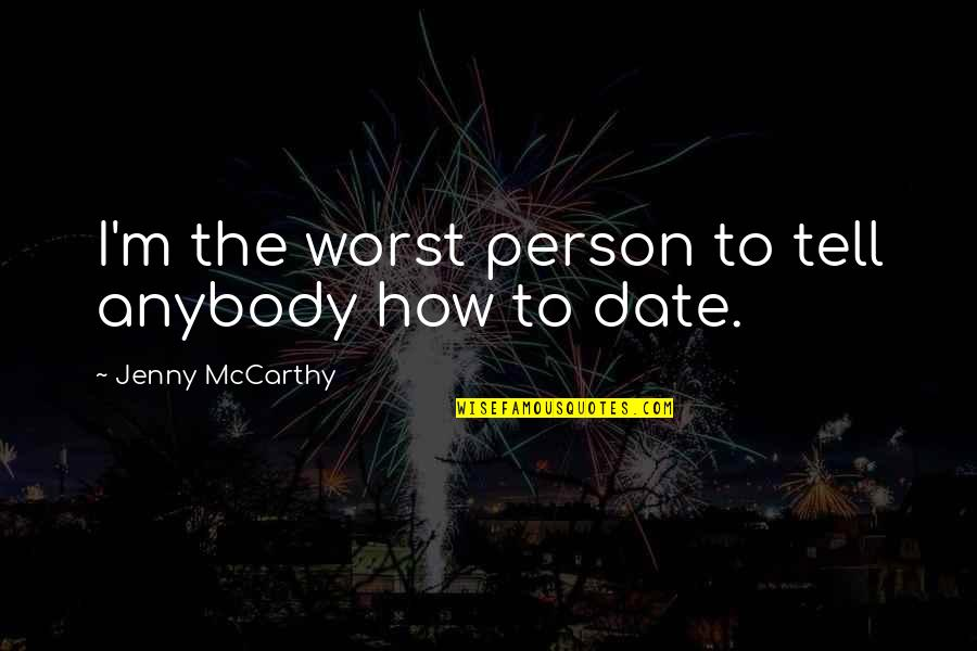 Teams Being Family Quotes By Jenny McCarthy: I'm the worst person to tell anybody how