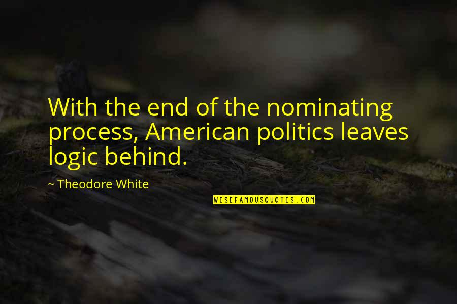 Teams Being Family Quotes By Theodore White: With the end of the nominating process, American
