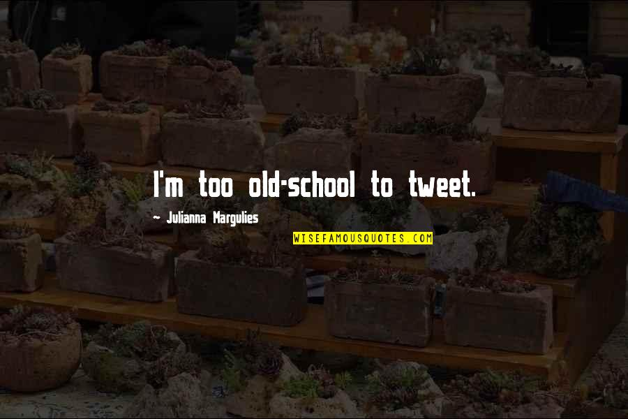 Teamsters Union Quotes By Julianna Margulies: I'm too old-school to tweet.
