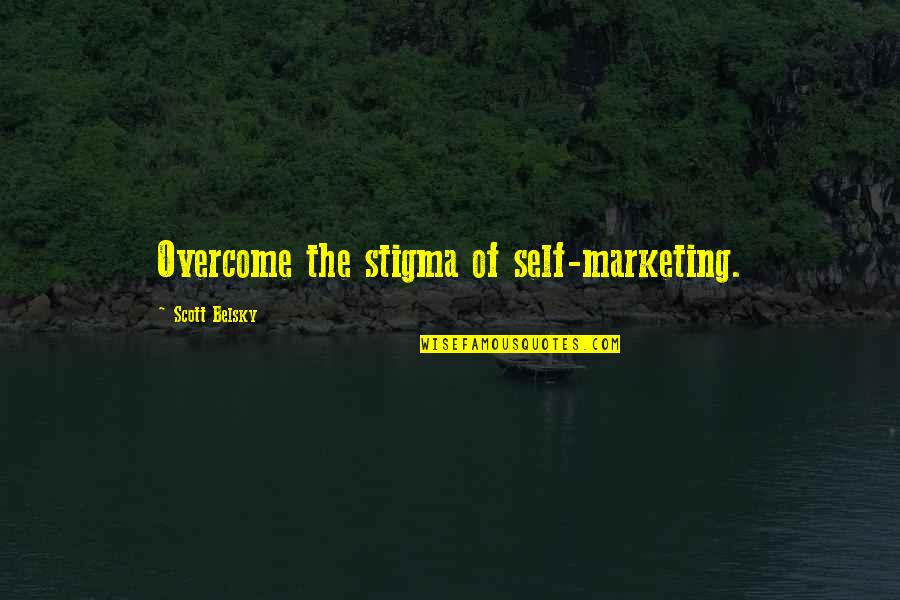 Teamsters Union Quotes By Scott Belsky: Overcome the stigma of self-marketing.