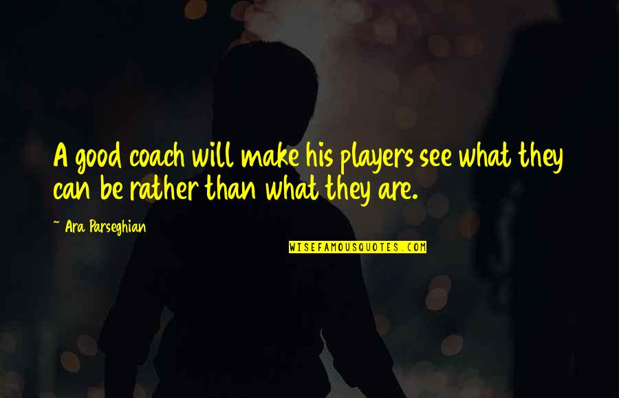 Teamwork In Sports Quotes By Ara Parseghian: A good coach will make his players see