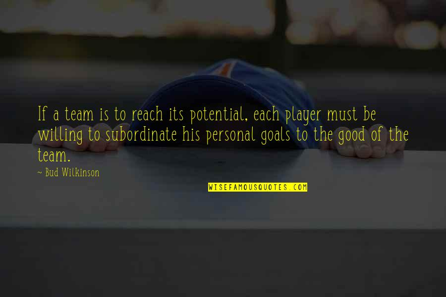 Teamwork In Sports Quotes By Bud Wilkinson: If a team is to reach its potential,
