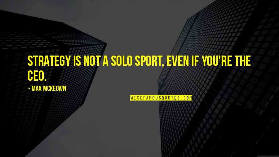 Teamwork In Sports Quotes By Max McKeown: Strategy is not a solo sport, even if