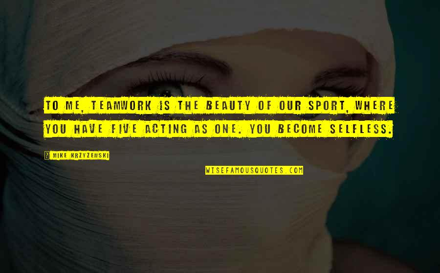 Teamwork In Sports Quotes By Mike Krzyzewski: To me, teamwork is the beauty of our