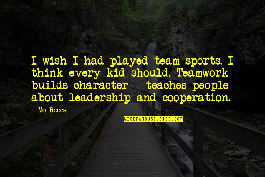 Teamwork In Sports Quotes By Mo Rocca: I wish I had played team sports. I