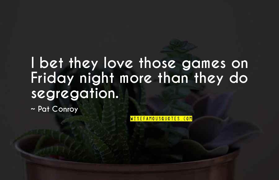 Teamwork In Sports Quotes By Pat Conroy: I bet they love those games on Friday