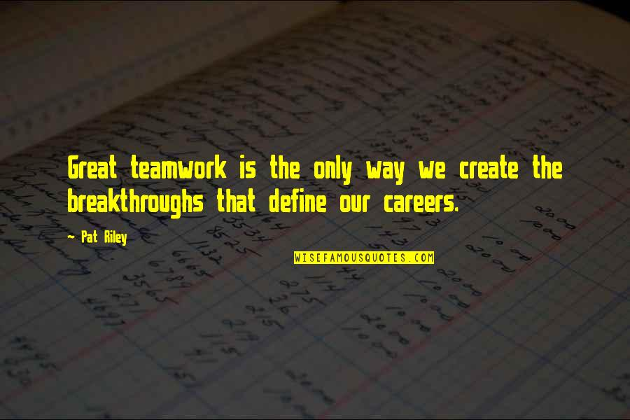 Teamwork In Sports Quotes By Pat Riley: Great teamwork is the only way we create