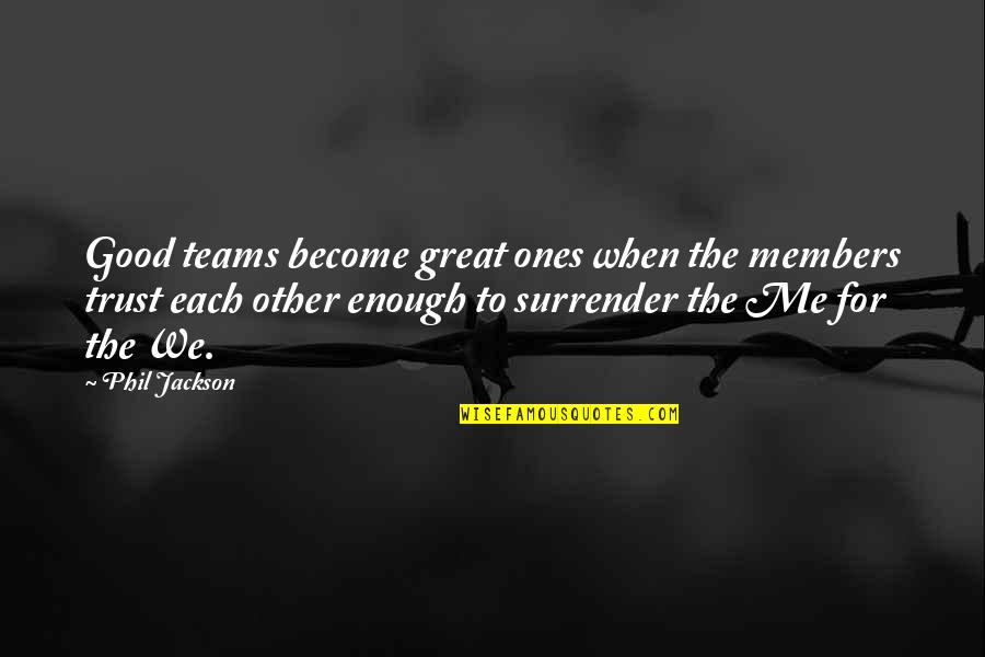 Teamwork In Sports Quotes By Phil Jackson: Good teams become great ones when the members
