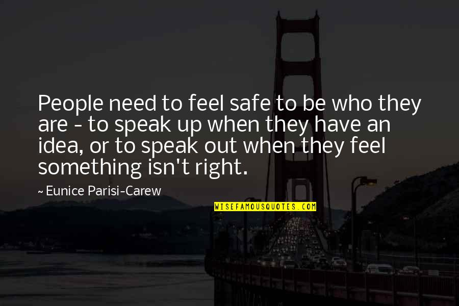 Teamwork Safety Quotes By Eunice Parisi-Carew: People need to feel safe to be who
