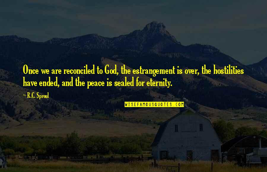 Teamwork Wins Games Quotes By R.C. Sproul: Once we are reconciled to God, the estrangement