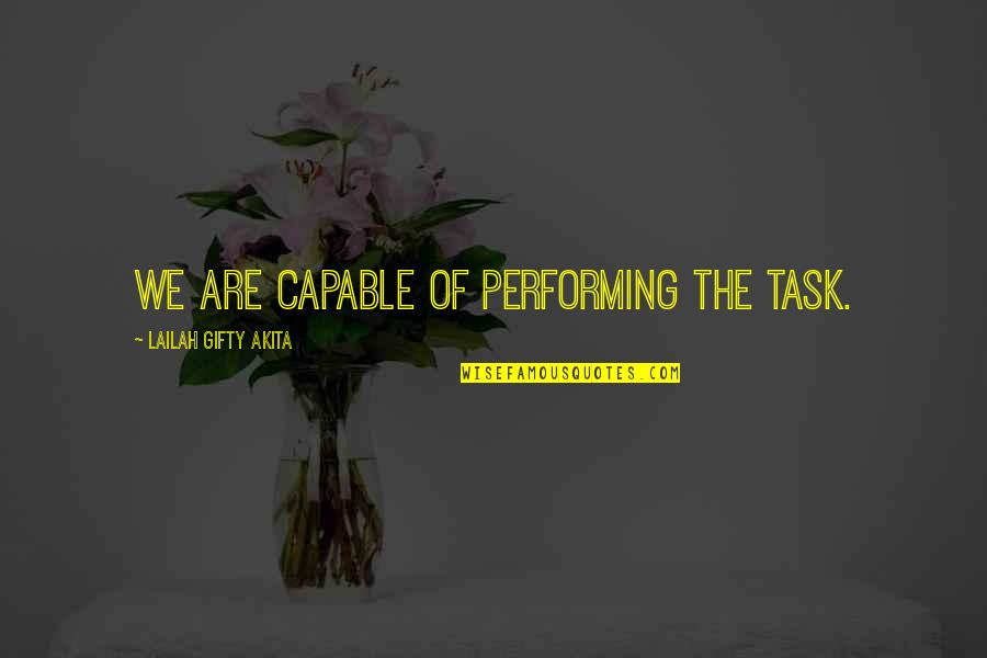 Teamwork Working Together Quotes By Lailah Gifty Akita: We are capable of performing the task.