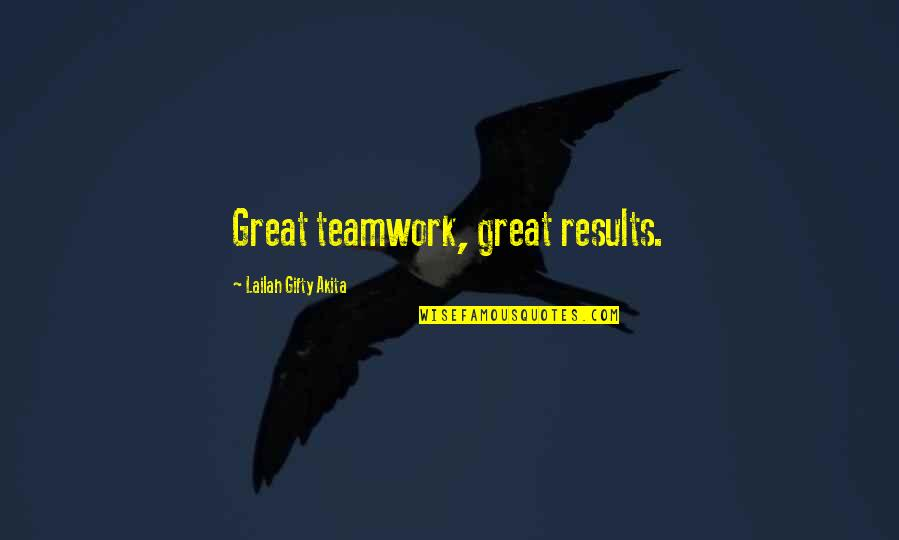 Teamwork Working Together Quotes By Lailah Gifty Akita: Great teamwork, great results.