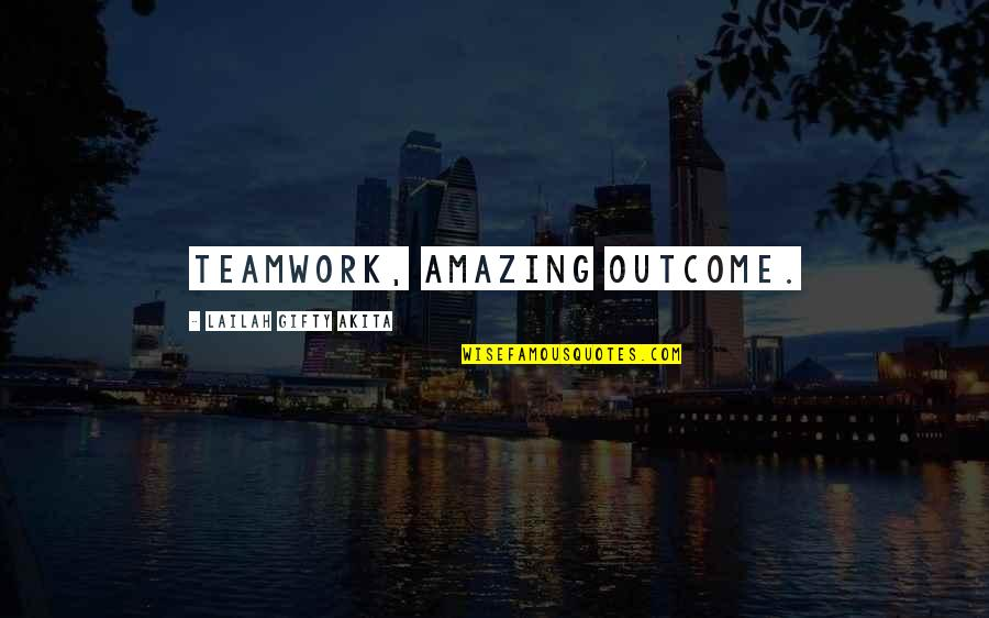 Teamwork Working Together Quotes By Lailah Gifty Akita: Teamwork, amazing outcome.
