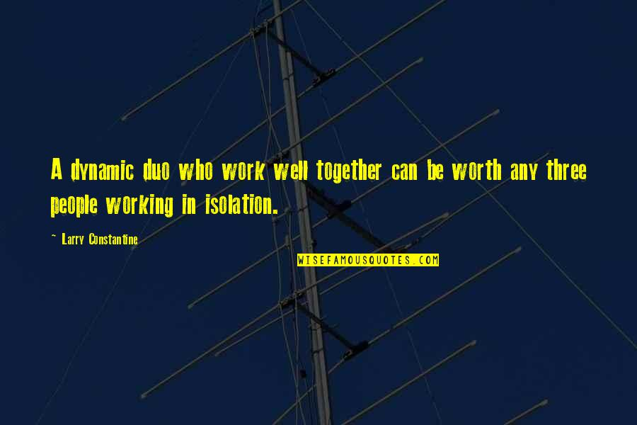 Teamwork Working Together Quotes By Larry Constantine: A dynamic duo who work well together can