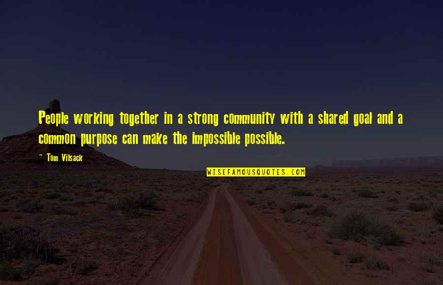 Teamwork Working Together Quotes By Tom Vilsack: People working together in a strong community with