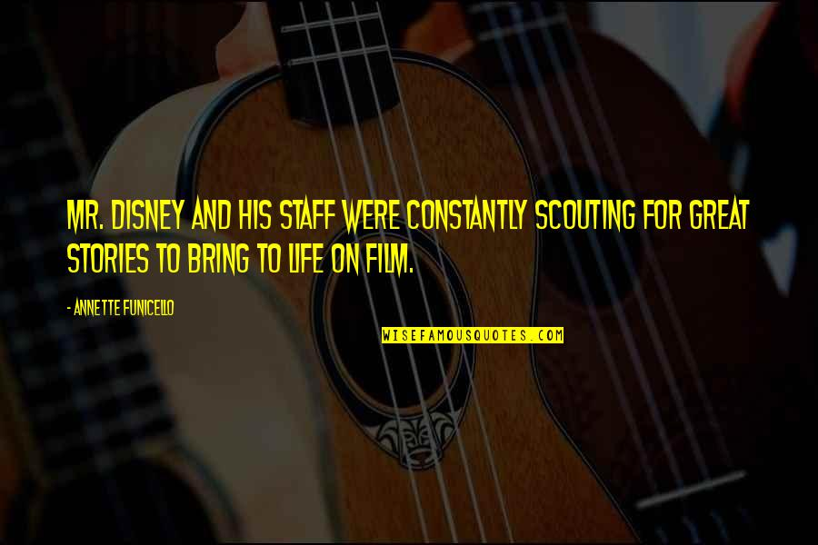 Teared Apart Quotes By Annette Funicello: Mr. Disney and his staff were constantly scouting