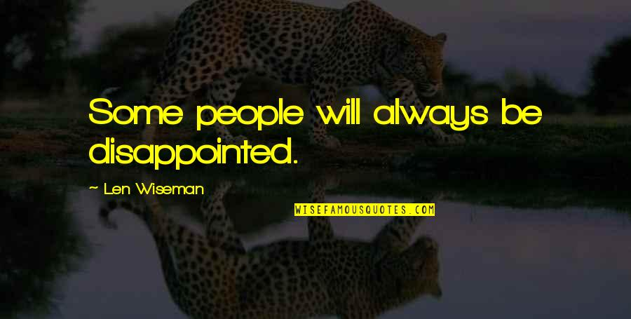 Teared Apart Quotes By Len Wiseman: Some people will always be disappointed.
