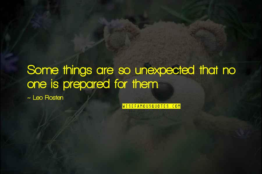 Teared Apart Quotes By Leo Rosten: Some things are so unexpected that no one