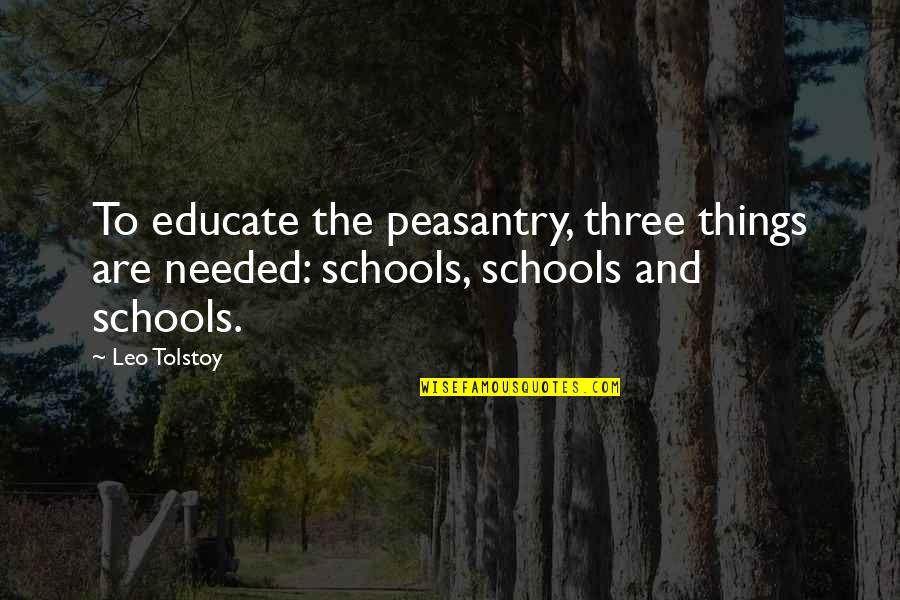 Teared Apart Quotes By Leo Tolstoy: To educate the peasantry, three things are needed: