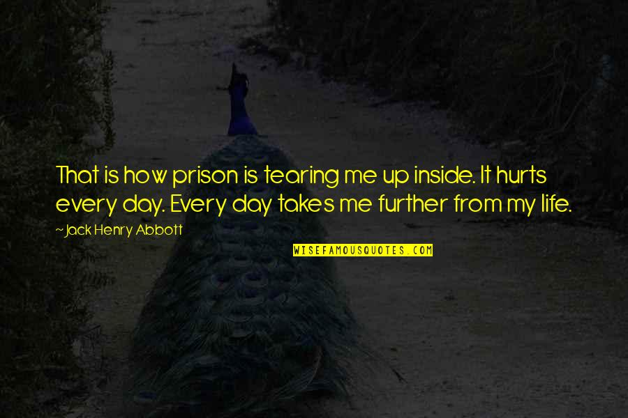 Tearing Me Up Inside Quotes By Jack Henry Abbott: That is how prison is tearing me up