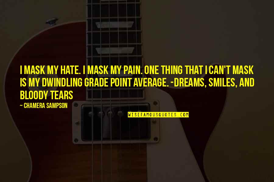 Tears And Pain Quotes By Chamera Sampson: I mask my hate. I mask my pain.