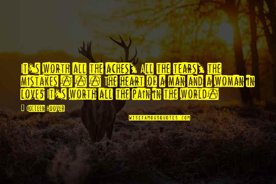 Tears And Pain Quotes By Colleen Hoover: It's worth all the aches, All the tears,