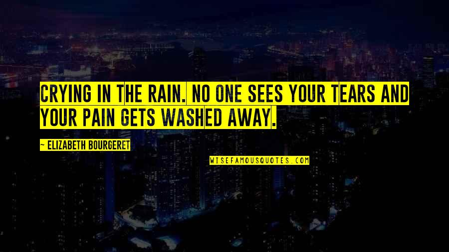 Tears And Pain Quotes By Elizabeth Bourgeret: Crying in the rain. No one sees your