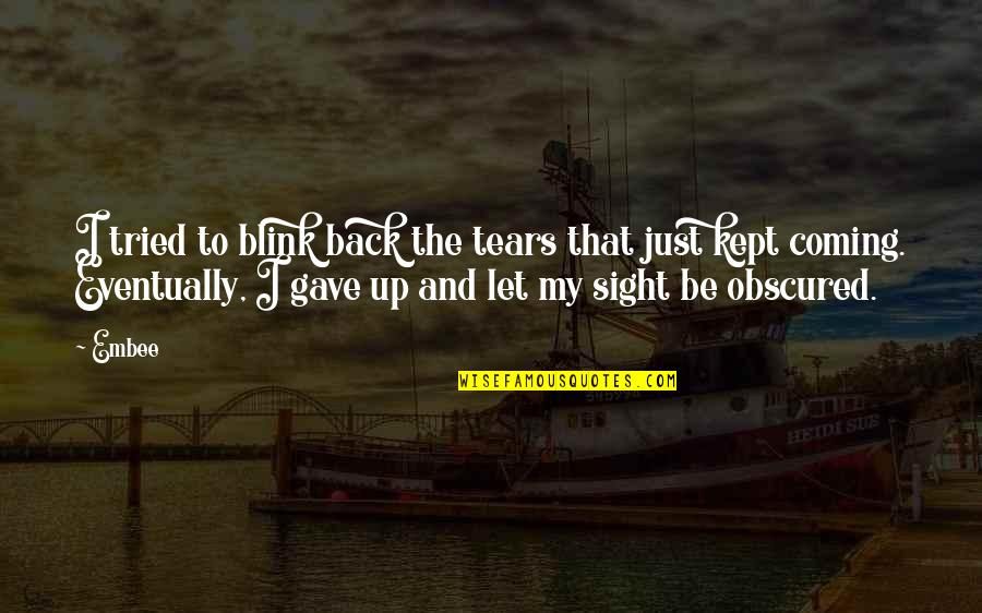 Tears And Pain Quotes By Embee: I tried to blink back the tears that