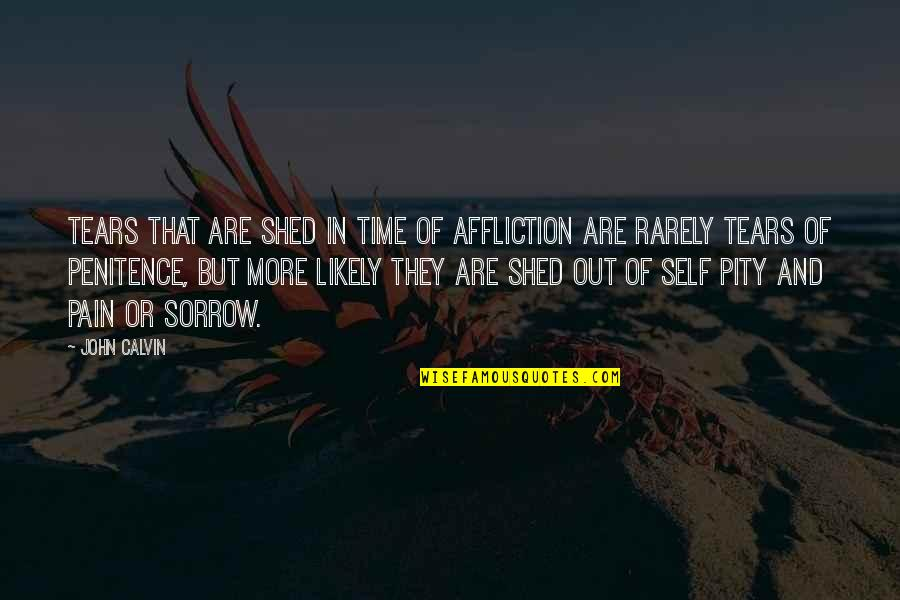 Tears And Pain Quotes By John Calvin: Tears that are shed in time of affliction