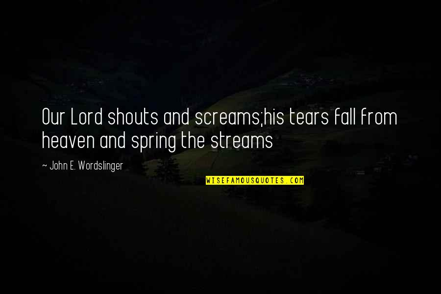 Tears And Pain Quotes By John E. Wordslinger: Our Lord shouts and screams;his tears fall from