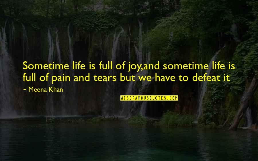 Tears And Pain Quotes By Meena Khan: Sometime life is full of joy,and sometime life